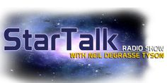 StarTalk Radio Show by Neil deGrasse Tyson | Science, pop culture & comedy collide on StarTalk w/ astrophysicist & Hayden Planetarium director Neil deGrasse Tyson, comic co-hosts, celebrities & scientists.