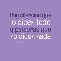 """""""Hay silencios que lo dicen todo y palabras que no dicen nada"""". #Citas #Frases @Candidman"""