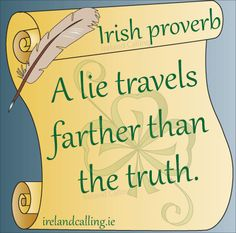 A lie travels farther than the truth. Visit Ireland Calling for more wisdom and blessings and all things Irish.