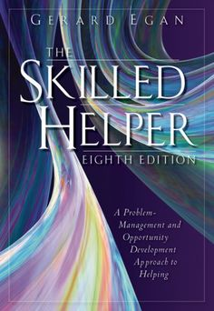 The Skilled Helper: A Problem Management and Opportunity Development Approach to Helping by Gerard Egan