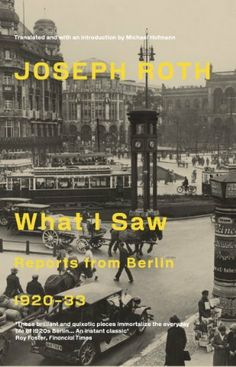 What I Saw: Reports from Berlin 1920-33 by Joseph Roth et al., http://www.amazon.co.uk/dp/1847081975/ref=cm_sw_r_pi_dp_oWoCtb1QE3BH4