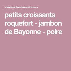 petits croissants roquefort - jambon de Bayonne - poire Croissants, Starters, Appetizers, Lunch, Buffet, Recipes, Pear, Zucchini, Thermomix