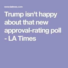 Trump isn't happy about that new approval-rating poll - LA Times