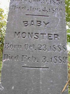 BABY MONSTER Born Oct. 23, 1888 Died Feb. 3, 1889.  Monster is a surname. A relative of 'Baby Monster,' John C. Monster, shares this tombstone.