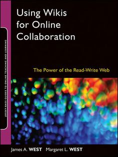 Jossey-Bass Higher & Adult Education: Using Wikis for Online Collaboration: The Power of the Read-Write Web