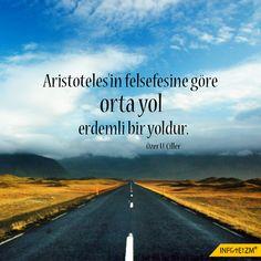 Aristoteles'in felsefesine göre orta yol erdemli bir yoldur. Özer U. Çiller #aristo #orta #yol #erdem #infoteizm #atom #parça #yolculuk #sır #secret #fikir #akıl #zihin #olumlama #olumlu #mutlu #başarılı #sağlık #yazgı #kader #değişim #devinim #evrim