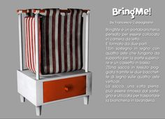 BringMe è un portabiancheria pensato per essere collocato in camera da letto. E' formato da due parti:  1)Un sostegno in legno con quattro aste che fungono da supporto per la parte superiore e un cassetto in basso. 2)Una sacca in tessuto poggiata tramite le due bacchette di legno sulle quattro aste verticali. La sacca, una volta piena, può essere rimossa dal sostegno e utilizzata per trasportare la biancheria in lavanderia.
