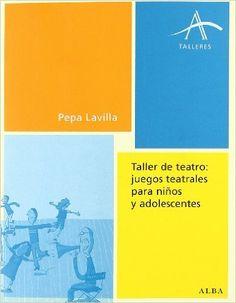 Taller De Teatro: Juegos Teatrales Para Niños Y Adolescentes Talleres: Amazon.es: Pepa Lavilla: Libros