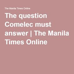 The question Comelec must answer | The Manila Times Online