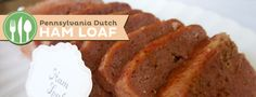Pennsylvania Dutch Ham Loaf. Ge made this for us and when I used to eat meat I LOVED it!