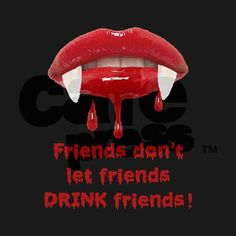Vampire Friends don't let friends DRINK friends! T-Shirt  Creepy photo of a gothic Vampire blood-dripping fangs is funny and full of horror and a great cosplay costume for any vampire, ghoul, witch-doctor, mad scientist, or crazy chop shop butcher!  banger, blood, bloody, costume, creepy, don't let, dracula, drink, drop, fang, fangs, friends, funny, ghoul, gifts, goth, gothic, halloween, horror, movie, novelty, party, scary, true blood, un-dead, vampire, vampire diaries