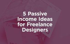 5 Passive Income Ideas for Freelance Designers http://inkbotdesign.com/passive-income-ideas-freelance-designers / via @Inkbotdesign