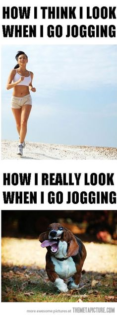 what i think i look like jogging | How I think I look and reality! | Helmet or Heels: I'm comfortable in ...