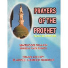 Prayers Of The Prophet - Masnoon Duaain - (English)  A translation of the prayers of the holy prophet Muhammad S.A.W. With Roman Script for English Readers. Prayers cover all aspect of life from health to hardship to visiting the graveyard to entering the mosque.  Munshi Anis Ahmed  Translated by: M.Abdul Hameed Siddiqui