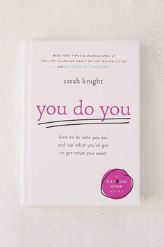 You Do You by Sarah Knight How to Be Who You Are and Use What You've Got to Get What You Want (A No Fcks Given Guide) From the New York Times bestselling author of The LifeChanging Magic of Not is part of Books - Book Club Books, Book Nerd, My Books, Self Love Books, Nook Books, Teen Books, Book Clubs, Reading Lists, Book Lists