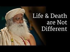 Life and Death are Not Different - The Isha Blog