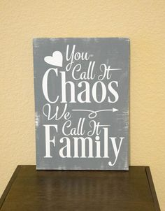 You call is chaos we call it family wood sign  Family Wood