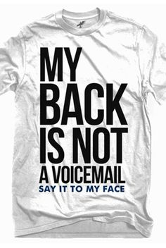 My back is not a voicemail, say it to my face t-shirt. $15.49. This is for the old hypocrit with her evil lies and her gossip spreaders!!