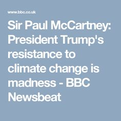 Sir Paul McCartney: President Trump's resistance to climate change is madness  - BBC Newsbeat