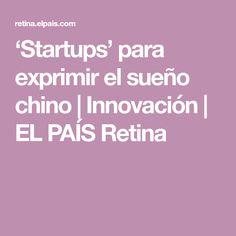 'Startups' para exprimir el sueño chino   Innovación   EL PAÍS Retina
