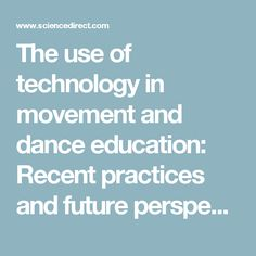 Technology has helped to enhance the world of dance as well as the ways that are being used to teach and learn about dance and dance performance.