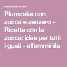 Plumcake con zucca e zenzero - Ricette con la zucca: idee per tutti i gusti - alfemminile