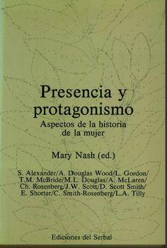 Presencia y protagonismo : aspectos de la historia de la mujer / S. Alexanders... [et al.] ; Mary Nash, editor