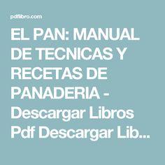 EL PAN: MANUAL DE TECNICAS Y RECETAS DE PANADERIA - Descargar Libros Pdf Descargar Libros Pdf