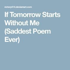 If Tomorrow Starts Without Me (Saddest Poem Ever)