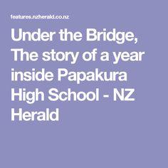 Under the Bridge, The story of a year inside Papakura High School - NZ Herald Bridge, High School, Students, Education, City, Training, City Drawing, Cities, Bro