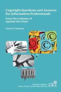 Copyright questions and answers for information professionals : from the columns of Against the Grain / Laura N. Gasaway. / West Lafayette, Ind. : Purdue University Press, c2013.  -- Copyright law is a critical issue for authors, librarians, publishers, and information vendors. It is also a complex area, with many shades of gray. Librarians continually need to seek answers to questions ranging from the reproduction of copyrighted works for library users. This book offers answers.