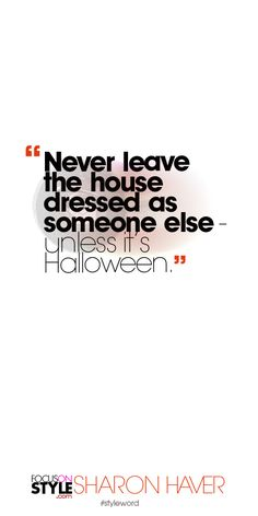 Never leave the house dressed as someone else - unless it's Halloween. Subscribe to the daily #styleword here: http://www.focusonstyle.com/styleword/ #quotes #styletips
