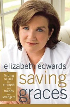 Saving Graces: Finding Solace and Strength from Friends and Strangers by Elizabeth Edwards, http://www.amazon.com/dp/B000JMKVB2/ref=cm_sw_r_pi_dp_AoNkvb0VPBCK7