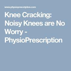 Knee Cracking: Noisy Knees are No Worry - PhysioPrescription
