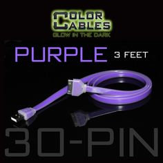 Glow in the Dark Charge & Sync Data Cable By Color Cables. Apple 30 Pin: PURPLE (3 Feet) ----- FEATURES: GLOW IN THE DARK: Photo-luminescencent EASY TO CONNECT: EXTRA STRONG & TOUGH: TANGLE PROOF: DIFFERENT COLORS: Blue, Red, Orange, Green, Purple, Grey & Pink DIFFERENT SIZES: 3 Feet & 6 Feet Apple Lightning For: iPhone, iPad, & iPod (New generation) Micro USB For Android, Windows, and Blackberry 30 Pin Dock For: iPhone, iPad, & iPod (old generation)
