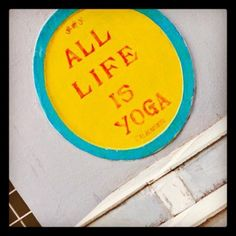 all life is yoga.