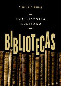 Bibliotecas : una historia ilustrada / Stuart A.P. Murray: http://kmelot.biblioteca.udc.es/record=b1524898~S1*gag