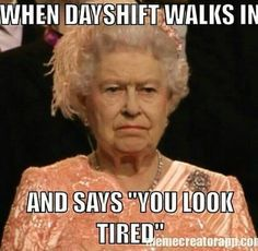 Me and my coworker was just talking about this the other night! Of course we look TIRED! awe just worked a 8 hour shift while us Slept! What do think we would look like? Night Shift Humor, Night Shift Nurse, Night Shift Quotes, Medical Humor, Nurse Humor, Ems Humor, Work Memes, Work Humor, Asthma