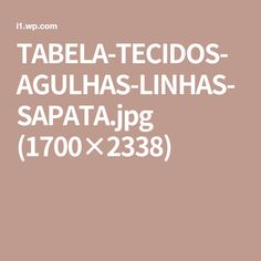 TABELA-TECIDOS-AGULHAS-LINHAS-SAPATA.jpg (1700×2338)