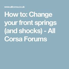 How to: Change your front springs (and shocks) - All Corsa Forums