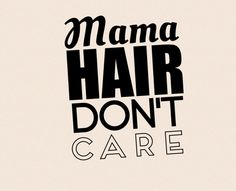 A personal favorite from my Etsy shop https://www.etsy.com/listing/272691480/mama-hair-dont-care-tee-or-racerback