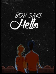 "We have a friend named Bob at church. I was sick and my sister went, when she came home that night she said ""Bob says hello"" I had just finished House of Hades. And never reading it she didn't understand why I started crying and muttering ""the feels"""