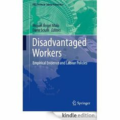 Disadvantaged workers : empirical evidence and labour policies / Miguel Ángel Malo, Dario Sciulli, editors