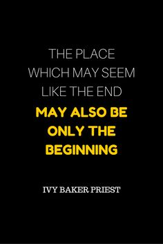 "inspirationsplash: "" ""The place which may seem like the end may also be only the beginning,"" - Ivy Baker Priest. Free Download: 21 Days of Self Reflections "" Nice!"