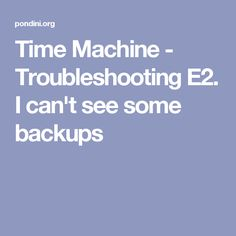 Time Machine - Troubleshooting E2. I can't see some backups