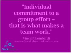 Individual commitment to a group effort - that is what makes a team work -- Vincent Lombardi