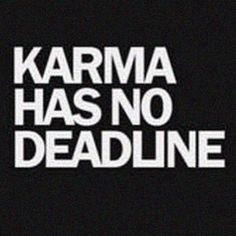 Karma is a Bitch! Karma will show itself! Karma has no deadline! Citations Karma, Karma Frases, Words Quotes, Me Quotes, Funny Quotes, Karma Quotes Truths, Quotes About Karma, Unfair Quotes, Karma Sayings