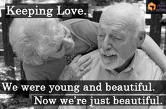 Quote: Keeping Love. We were young and beautiful. Now we're just beautiful.