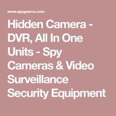 Hidden Camera - DVR, All In One Units - Spy Cameras & Video Surveillance Security Equipment