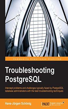 Download Troubleshooting PostgreSQL ebook free by Hans-JÃrgen SchÃnig in pdf/epub/mobi